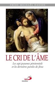 Michaël Davide Semeraro - Le cri de l'âme - Les sept psaumes pénitentiels et les dernières paroles de Jésus.
