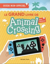 Michael Davis - Le Grand Livre de Animal Crossing New Horizons - Guide non-officiel.