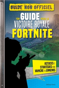 Ton guide pour la victoire royale Fortnite - Guide non officiel - Astuces et stratégies pour vaincre tes ennemis.pdf