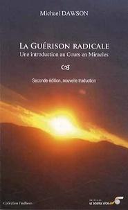 Michael Dawson - La guérison radicale, un chemin de pardon - Une introduction à Un Cours en Miracles.