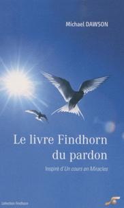 Michael Dawson - Le livre Findhorn du pardon - Inspiré d'Un Cours en Miracles.