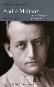Michaël de Saint-Cheron - André Malraux ou la conquête du destin.