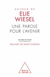 Michaël de Saint-Cheron - Autour de Élie Wiesel - Une parole pour l'avenir.