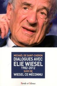 Michaël de Saint-Cheron - Dialogues avec Elie Wiesel (1982-2012) suivi de Wiesel ce méconnu.