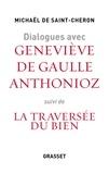 Michaël de Saint-Chéron - Dialogues avec Geneviève de Gaulle Anthonioz - Suivis de La traversée du bien.