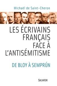 Michaël de Saint-Cheron - Les écrivains français face à l'antisémitisme - De Bloy à Semprun.