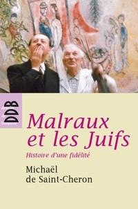 Michaël de Saint-Cheron - Malraux et les Juifs - Histoire d'une fidélité.