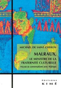 Michaël de Saint-Cheron - Malraux, le ministre de la fraternité culturelle - Précédé de conversations avec Malraux.