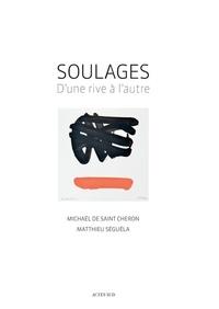 Michaël de Saint-Cheron et Matthieu Séguéla - Soulages - D'une rive à l'autre.