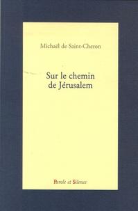 Michaël de Saint-Cheron - Sur le chemin de Jérusalem.