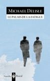 Michael Delisle - Le Palais de la fatigue.