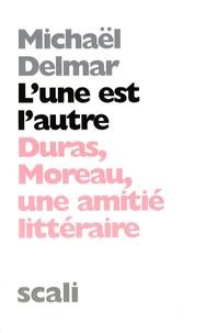 Michaël Delmar - L'une est l'autre - Duras-Moreau, une amitié littéraire.