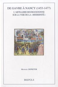 """Michael Depreter - De Gavre à Nancy (1453-1477) - L'artillerie bourguignonne sur la voie de la """"modernité""""."""