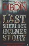 Michael Dibdin - The Last Sherlock Holmes Story.