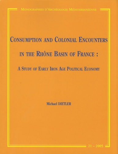 Michael Dietler - Consumption and Colonial Encounters in the Rhône Basin of France - A study of early iron age political economy.