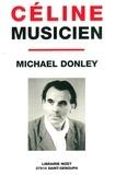 """Michael Donley - Céline musicien - La vraie grandeur de sa """"petite musique"""" (suivi de deux lettres inédites à Théophile Briant)."""