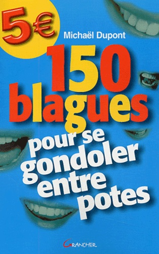 Michaël Dupont - 150 blagues pour se gondoler entre potes.