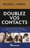Michael Durkin - Doublez vos contacts - Tout ce qu'un réseauteur doit savoir pour créer des contacts et fixer des rendez-vous.