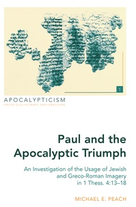 Michael e. Peach - Paul and the Apocalyptic Triumph - An Investigation of the Usage of Jewish and Greco-Roman Imagery in 1 Thess. 4:13–18.