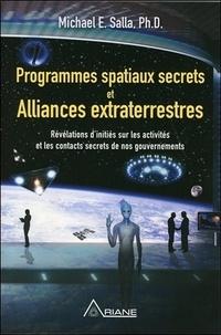 Michael E. Salla - Programmes spatiaux secrets et alliances extraterrestres Tome 1 : Révélations d'initiés sur les activités de nos gouvernements.