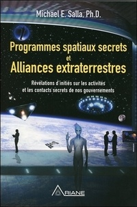 Michael E. Salla - Programmes spatiaux secrets et alliances extraterrestres - Tome 1, Révélations d'initiés sur les activités de nos gouvernements.