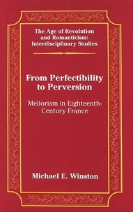 Michael e. Winston - From Perfectibility to Perversion - Meliorism in Eighteenth-Century France.