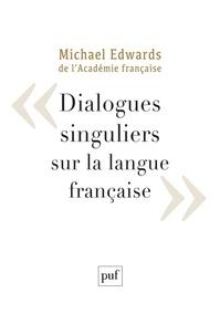 Michael Edwards - Dialogues singuliers sur la langue française.