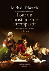 Michael Edwards - Pour un christianisme intempestif - Savoir entendre la Bible.