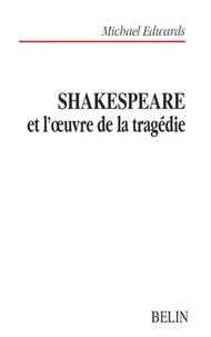 Michael Edwards - Skakespeare et l'oeuvre de la tragédie.
