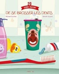 Michaël Escoffier et Romain Guyard - 20 bonnes raisons de se brosser les dents.