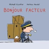Michaël Escoffier et Matthieu Maudet - Bonjour facteur.
