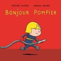 Michaël Escoffier et Matthieu Maudet - Bonjour pompier.
