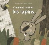 Michaël Escoffier et Manon Gauthier - Comment cuisiner les lapins.