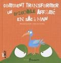 Michaël Escoffier et Eléonore Thuillier - Comment transformer un crocodile affamé en sac à main.