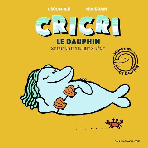 Michaël Escoffier et Sébastien Mourrain - Cricri le dauphin Tome 2 : Cricri le dauphin se prend pour une sirène.