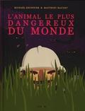 Michaël Escoffier et Matthieu Maudet - L'animal le plus dangereux du monde.