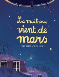 Michaël Escoffier et Clément Lefèvre - La maîtresse vient de Mars.