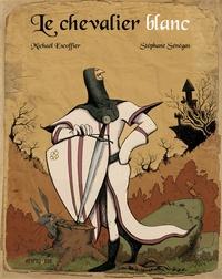 Michaël Escoffier et Stéphane Sénégas - Le chevalier blanc.