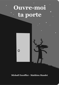Michaël Escoffier et Matthieu Maudet - Ouvre-moi ta porte.