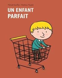 Michaël Escoffier et Matthieu Maudet - Un enfant parfait.