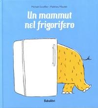 Michaël Escoffier et Matthieu Maudet - Un mammut nel frigorifero.