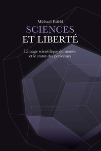 Michaël Esfeld - Sciences et liberté - L'image scientifique du monde et le statut des personnes.