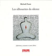 Michaël Faure - Les silhouettes du silence : Aphorismes, assonances et autres dérives.