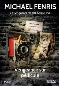 Michael Fenris - Les enquêtes de Jeff Fergusson  : Vengeance sur pellicule.
