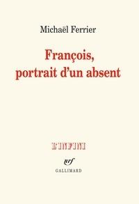 Michaël Ferrier - François, portrait d'un absent.
