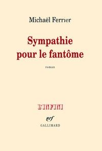 Michaël Ferrier - Sympathie pour le fantôme.