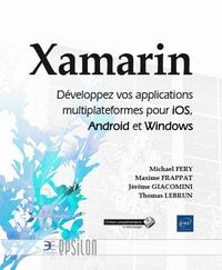 Michaël Fery et Maxime Frappat - Xamarin - Développez vos applications multiplateformes pour iOS, Android et Windows.