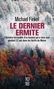 Michael Finkel - Le dernier ermite - L'histoire incroyable d'un homme qui a vécu seul pendant 27 ans dans les forêts du Maine.