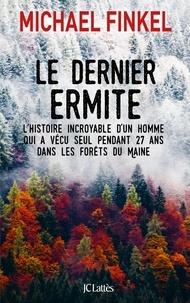 Michael Finkel - Le dernier ermite - L'histoire incroyable d'un homme qui a vécu seul pendant 27 ans dans les fôrets du Maine.