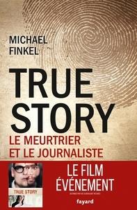 Michael Finkel - True story - Le meurtrier et le journaliste.